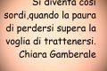 """Si diventa così sordi,quando la paura di perdersi supera la voglia di trattenersi.  dal libro """"Per dieci minuti"""" di Chiara Gamberale"""