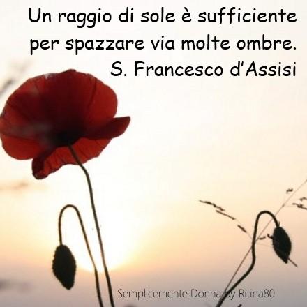 Un raggio di sole è sufficiente per spazzare via molte ombre. S. Francesco d'Assisi
