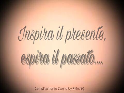 Inspira il presente, espira il passato...