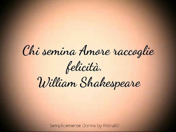 Top Chi semina Amore raccoglie felicità. William Shakespeare  HP43