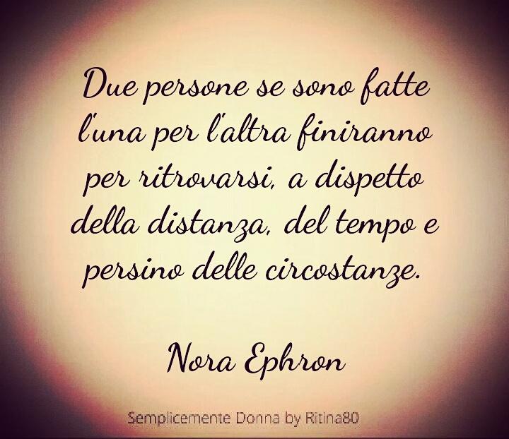 Due persone se sono fatte l'una per l'altra finiranno per ritrovarsi, a dispetto della distanza, del tempo e persino delle circostanze. Nora Ephron