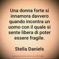 Una donna forte si innamora davvero quando incontra un uomo con il quale si sente libera di poter essere fragile. Stella Daniels