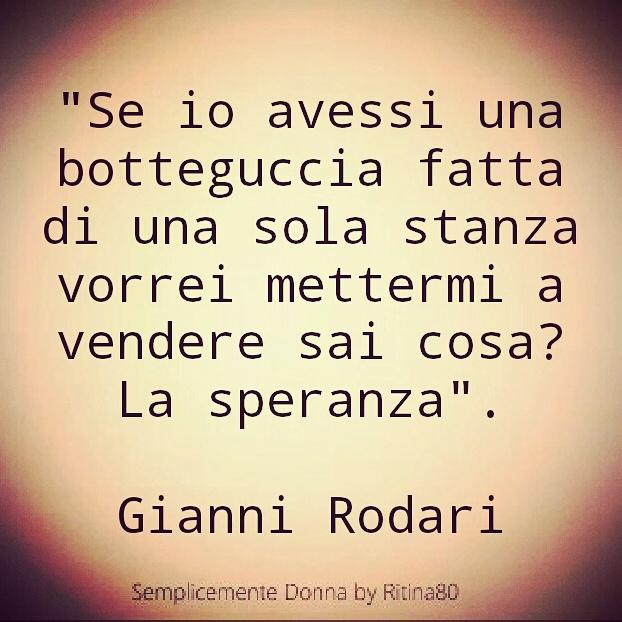 Se io avessi una botteguccia fatta di una sola stanza vorrei mettermi a vendere sai cosa? La speranza. Gianni Rodari, nato oggi nel 1920 (circololettori.it)