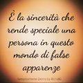 È la sincerità che rende speciale una persona in questo mondo di false apparenze
