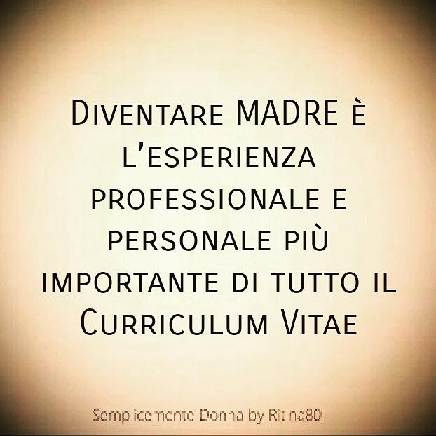 Diventare MADRE è l'esperienza professionale e personale più importante di tutto il Curriculum Vitae