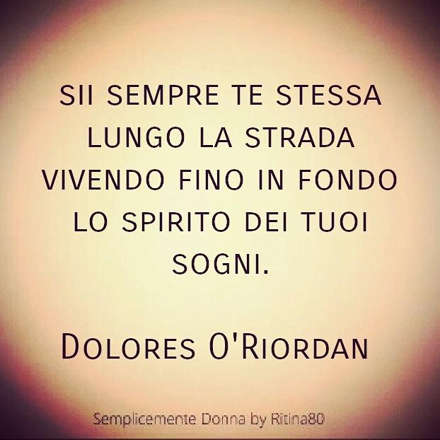 sii sempre te stessa lungo la strada vivendo fino in fondo lo spirito dei tuoi sogni. Dolores O'Riordan #cranberries