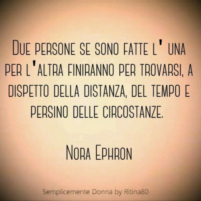 Due persone se sono fatte l' una per l'altra finiranno per trovarsi, a dispetto della distanza, del tempo e persino delle circostanze. Nora Ephron