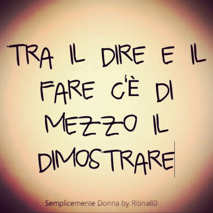 Tra il #dire e il #fare c'è di mezzo il #dimostrare