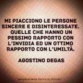 Mi piacciono le persone sincere e disinteressate. Quelle che hanno un pessimo rapporto con l'invidia ed un ottimo rapporto con l'umiltà. Agostino Degas #ritina80 #semplicementedonnabyritina80