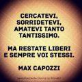 CERCATEVI, sorridetevi, AMATEVI TANTO tantissimo. MA restate liberi e sempre voi stessi. Max Capozzi