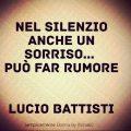 Nel silenzio anche un sorriso... può far rumore. Lucio Battisti