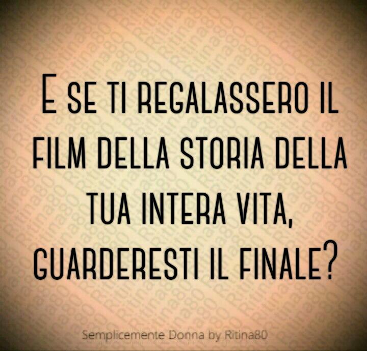 E se ti regalassero il film della storia della tua intera vita, guarderesti il finale?