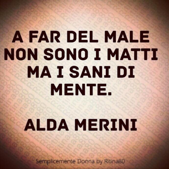 A far del male non sono i matti ma i sani di mente. Alda Merini