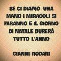 """""""Se ci diamo una mano i miracoli si faranno e il giorno di Natale durerà tutto l'anno"""" Gianni Rodari"""
