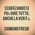 Scherzando si può dire tutto, anche la verità. Sigmund Freud