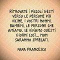 Ritrovate i piccoli gesti verso le persone più vicine, i vostri nonni, bambini, le persone che amiamo. Se viviamo questi giorni così... non saranno sprecati. Papa Francesco