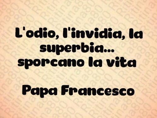 L'odio, l'invidia, la superbia…  sporcano la vita   Papa Francesco