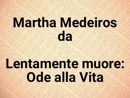 Martha Medeiros – da Lentamente muore: Ode alla Vita