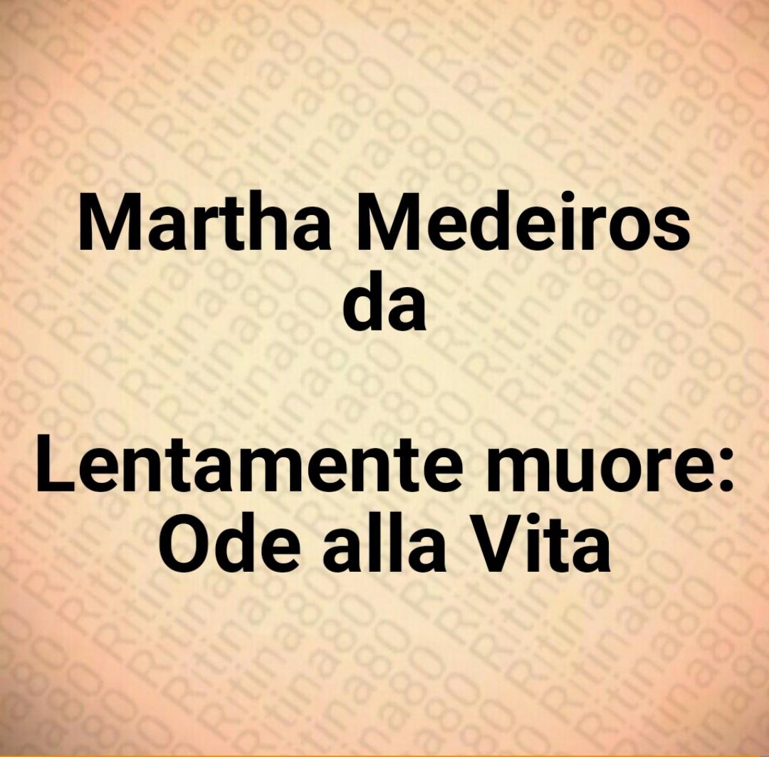 Martha Medeiros - da Lentamente muore: Ode alla Vita
