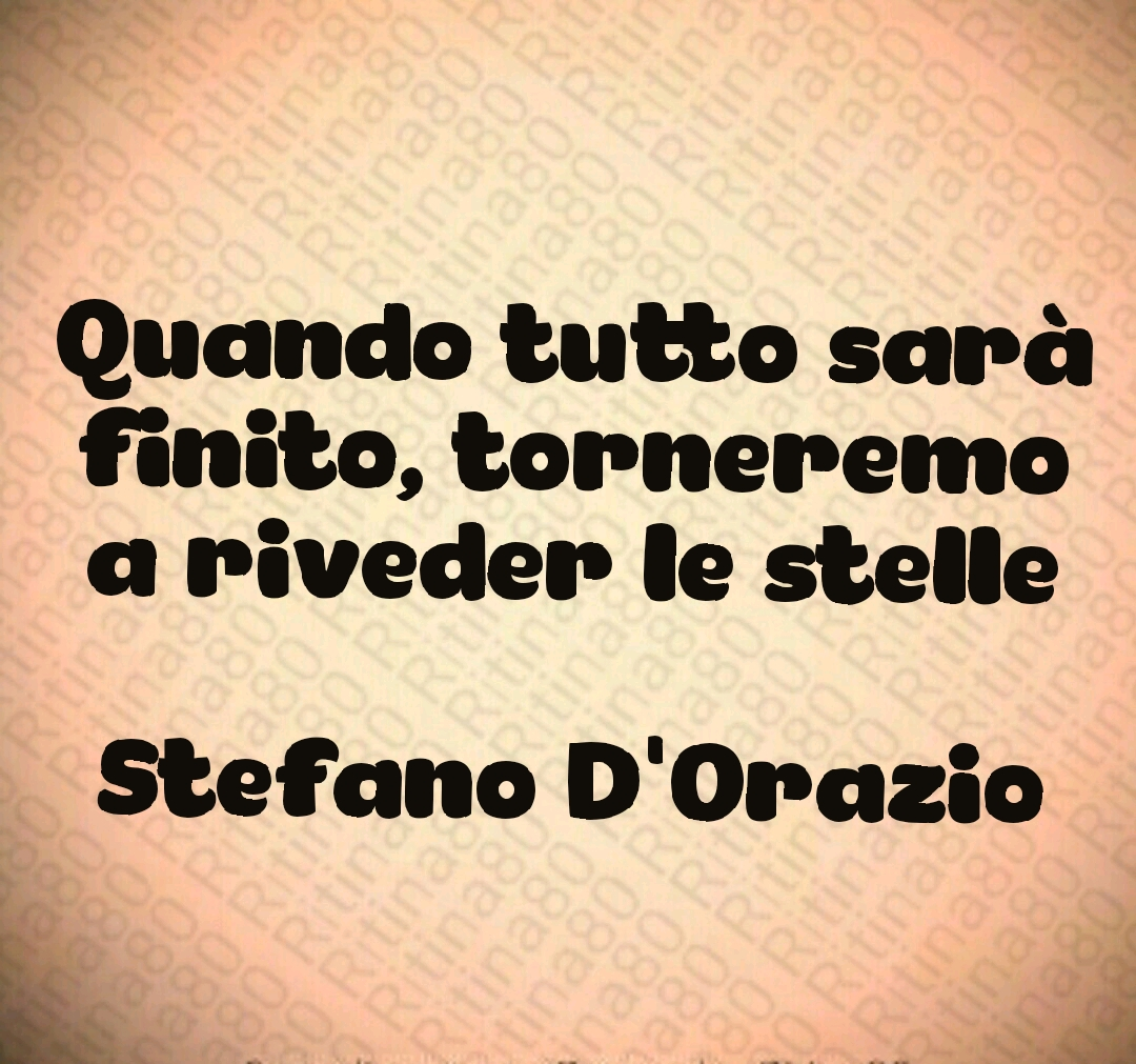 Quando tutto sarà finito, torneremo a riveder le stelle  Stefano D'Orazio