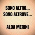 Sono altro... sono altrove... Alda Merini